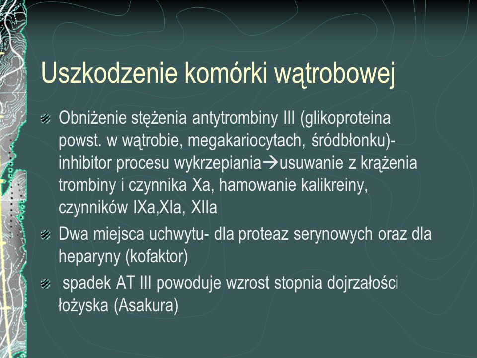 Uszkodzenie komórki wątrobowej Obniżenie stężenia antytrombiny III (glikoproteina powst. w wątrobie, megakariocytach, śródbłonku)- inhibitor procesu w