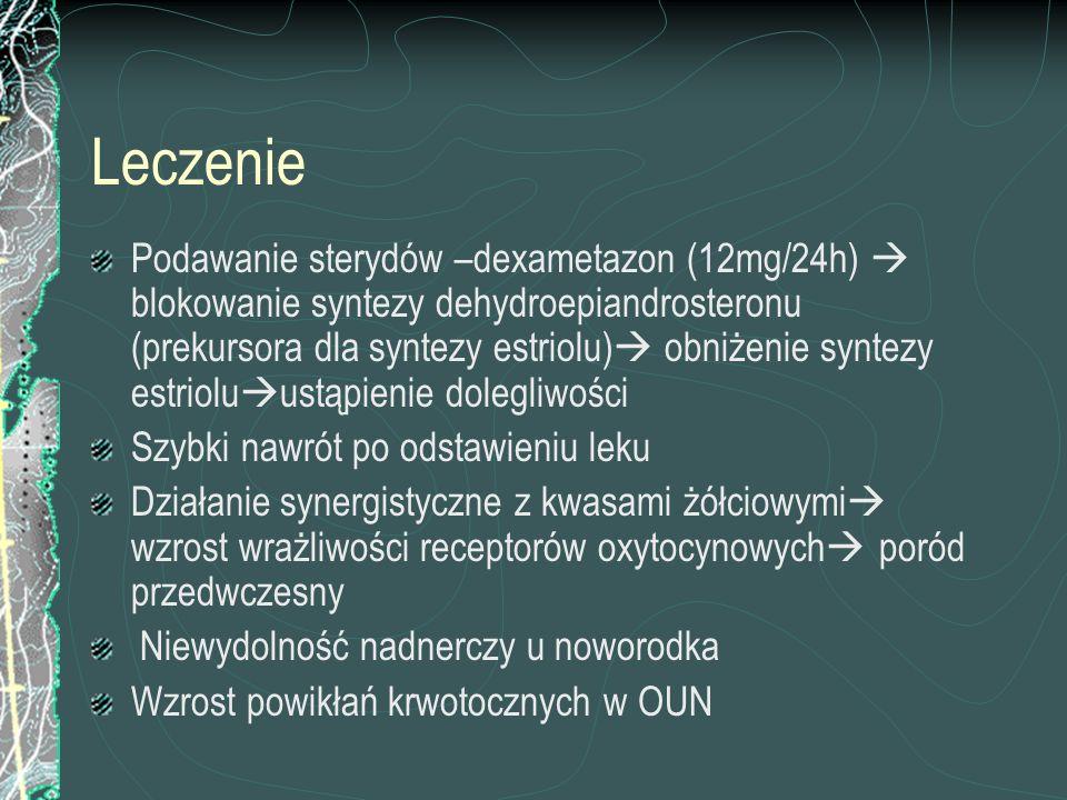 Leczenie Podawanie sterydów –dexametazon (12mg/24h) blokowanie syntezy dehydroepiandrosteronu (prekursora dla syntezy estriolu) obniżenie syntezy estr