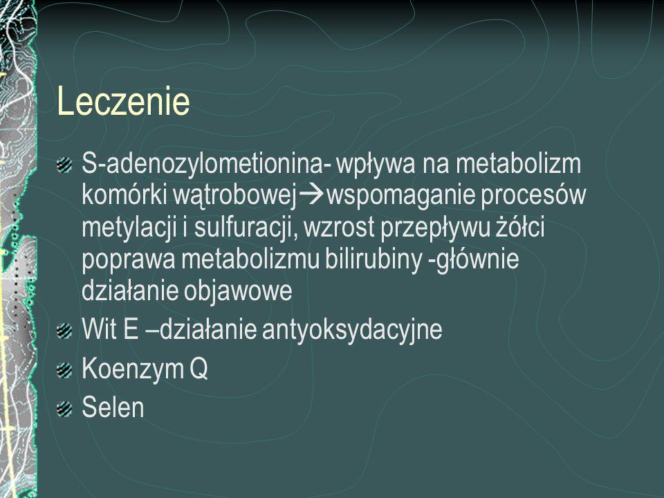 Leczenie S-adenozylometionina- wpływa na metabolizm komórki wątrobowej wspomaganie procesów metylacji i sulfuracji, wzrost przepływu żółci poprawa met