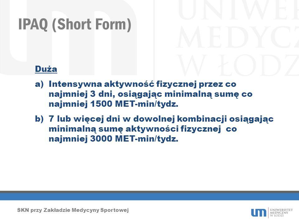 IPAQ (Short Form) SKN przy Zakładzie Medycyny Sportowej Duża a)Intensywna aktywność fizycznej przez co najmniej 3 dni, osiągając minimalną sumę co naj
