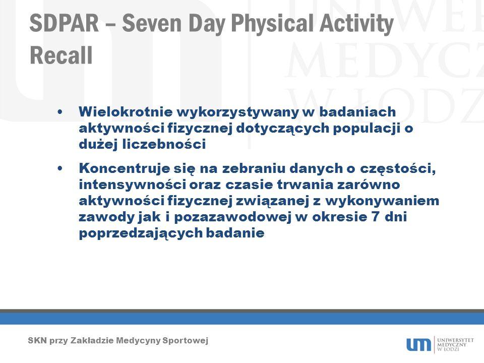 SDPAR – Seven Day Physical Activity Recall SKN przy Zakładzie Medycyny Sportowej Wielokrotnie wykorzystywany w badaniach aktywności fizycznej dotycząc