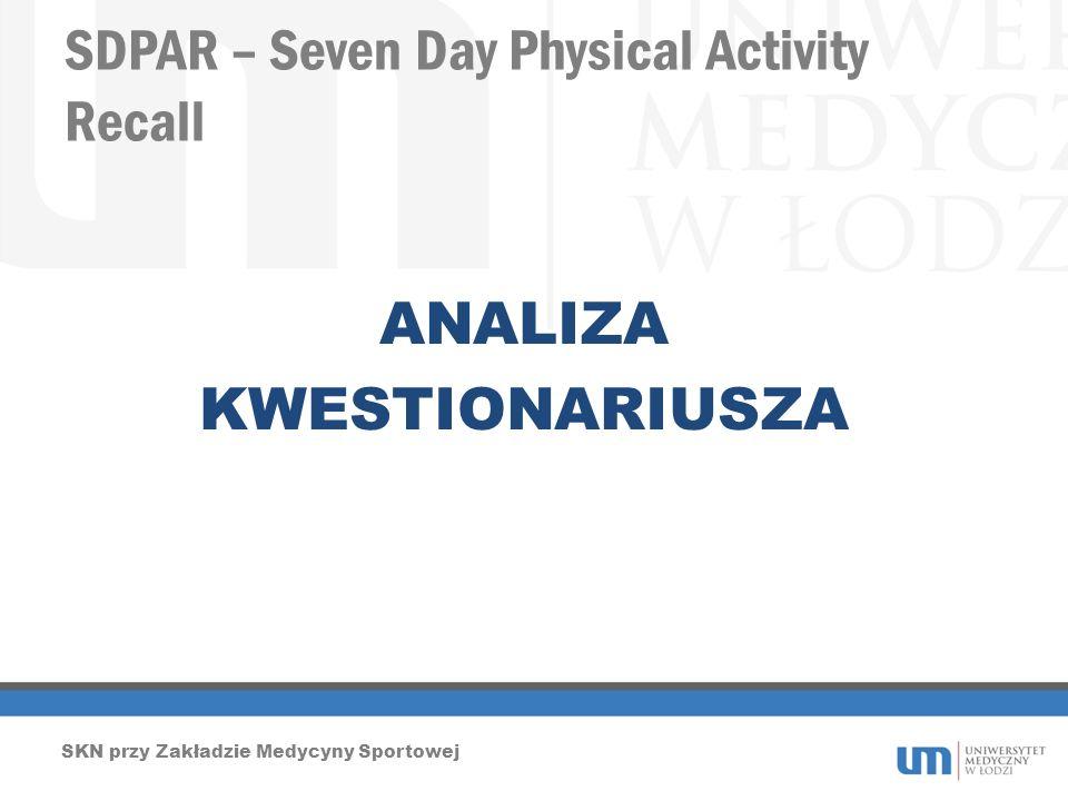 SDPAR – Seven Day Physical Activity Recall SKN przy Zakładzie Medycyny Sportowej ANALIZA KWESTIONARIUSZA