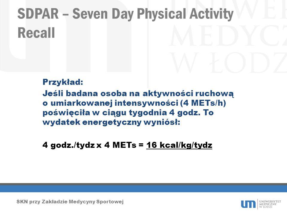 SDPAR – Seven Day Physical Activity Recall SKN przy Zakładzie Medycyny Sportowej Przykład: Jeśli badana osoba na aktywności ruchową o umiarkowanej int
