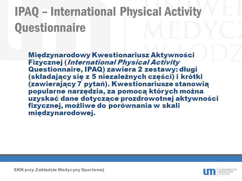 IPAQ – International Physical Activity Questionnaire SKN przy Zakładzie Medycyny Sportowej Międzynarodowy Kwestionariusz Aktywności Fizycznej (Interna
