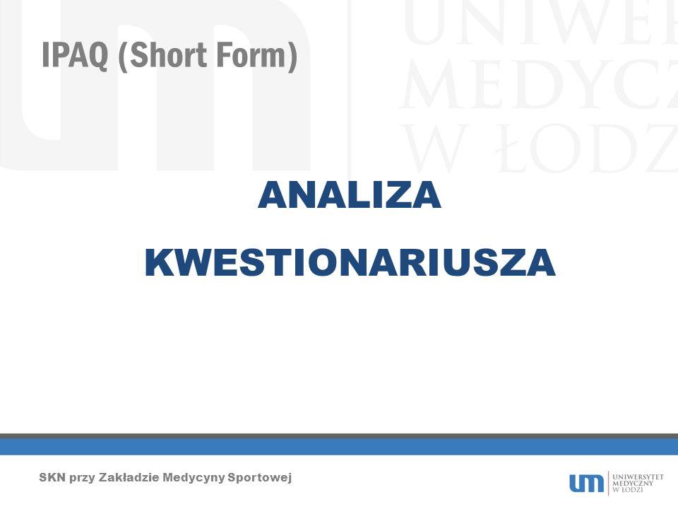 IPAQ (Short Form) SKN przy Zakładzie Medycyny Sportowej ANALIZA KWESTIONARIUSZA