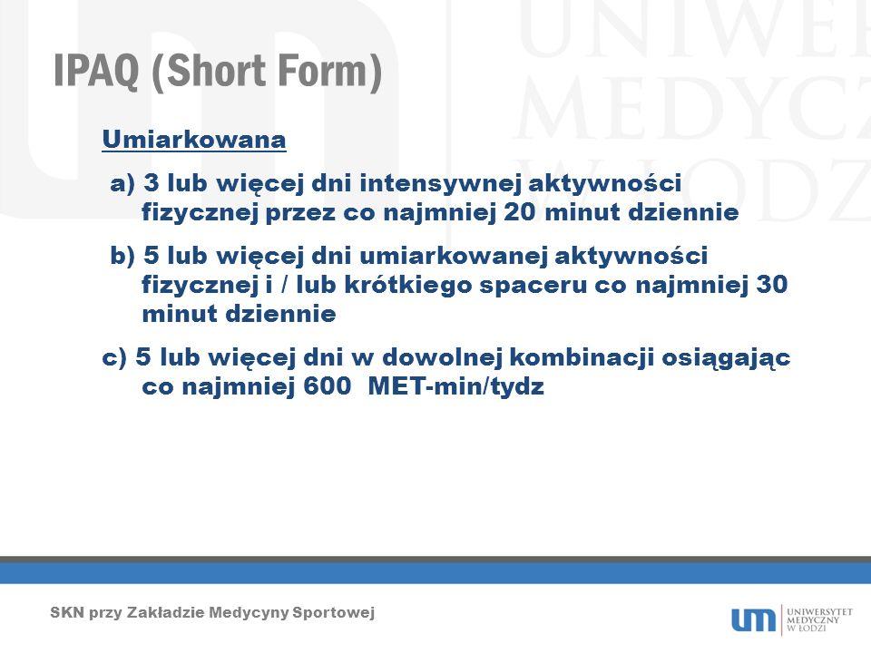 IPAQ (Short Form) SKN przy Zakładzie Medycyny Sportowej Umiarkowana a) 3 lub więcej dni intensywnej aktywności fizycznej przez co najmniej 20 minut dz