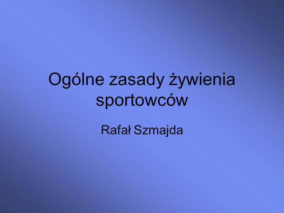 Ogólne zasady żywienia sportowców Rafał Szmajda