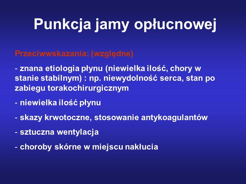 Punkcja jamy opłucnowej Przeciwwskazania: (względne) - znana etiologia płynu (niewielka ilość, chory w stanie stabilnym) : np. niewydolność serca, sta