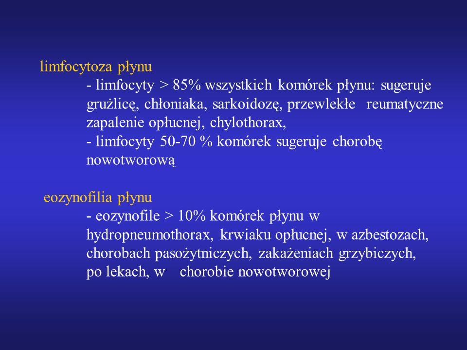 limfocytoza płynu - limfocyty > 85% wszystkich komórek płynu: sugeruje grużlicę, chłoniaka, sarkoidozę, przewlekłe reumatyczne zapalenie opłucnej, chy