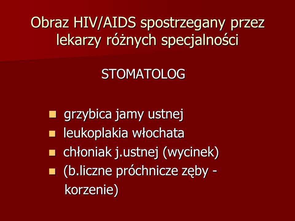 Obraz HIV/AIDS spostrzegany przez lekarzy różnych specjalności STOMATOLOG STOMATOLOG grzybica jamy ustnej grzybica jamy ustnej leukoplakia włochata le