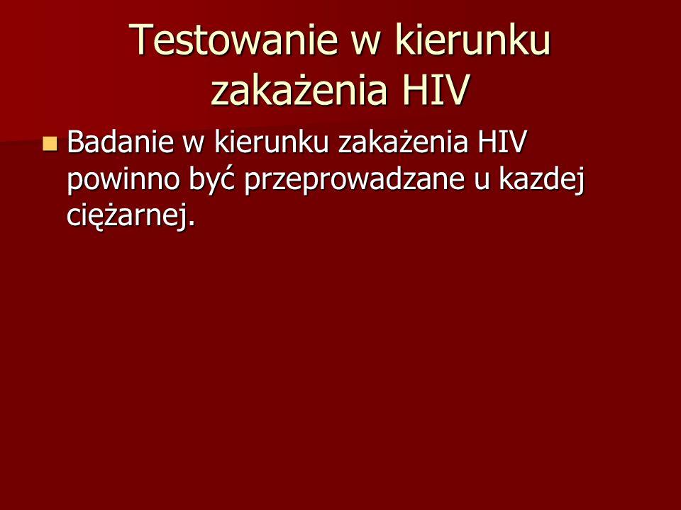 Testowanie w kierunku zakażenia HIV Badanie w kierunku zakażenia HIV powinno być przeprowadzane u kazdej ciężarnej. Badanie w kierunku zakażenia HIV p