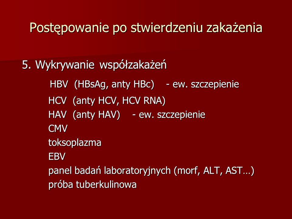 Postępowanie po stwierdzeniu zakażenia 5. Wykrywanie współzakażeń 5. Wykrywanie współzakażeń HBV (HBsAg, anty HBc) - ew. szczepienie HBV (HBsAg, anty