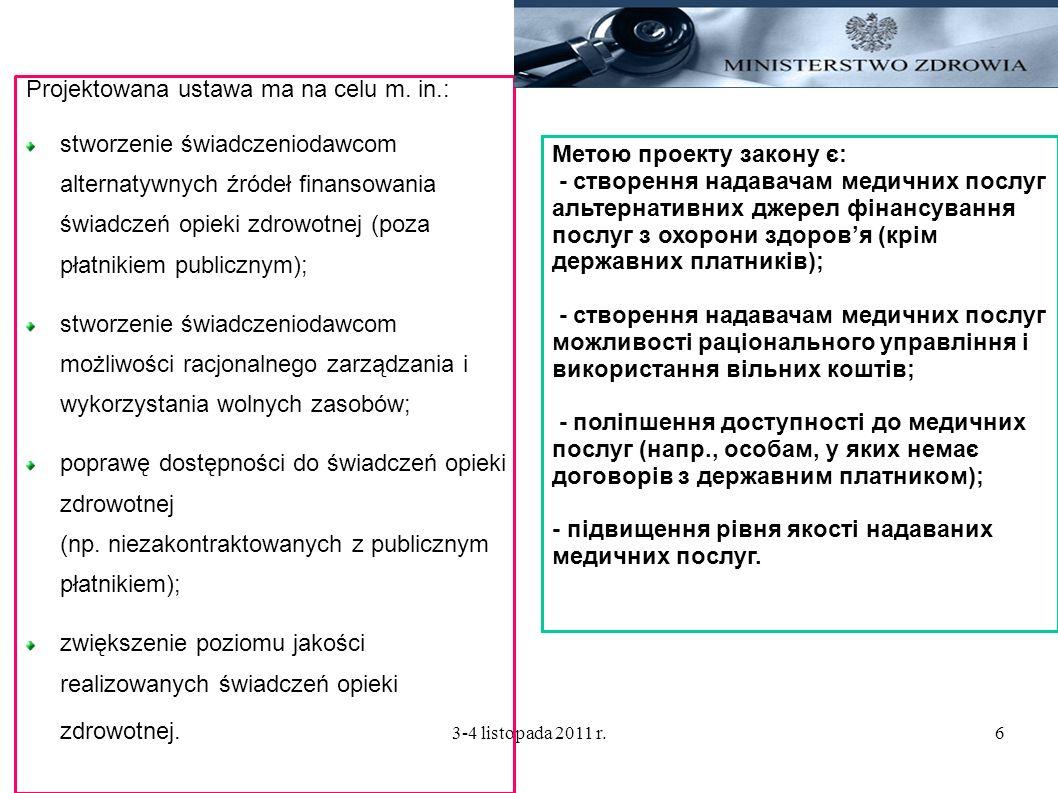 3-4 listopada 2011 r.6 Projektowana ustawa ma na celu m. in.: stworzenie świadczeniodawcom alternatywnych źródeł finansowania świadczeń opieki zdrowot