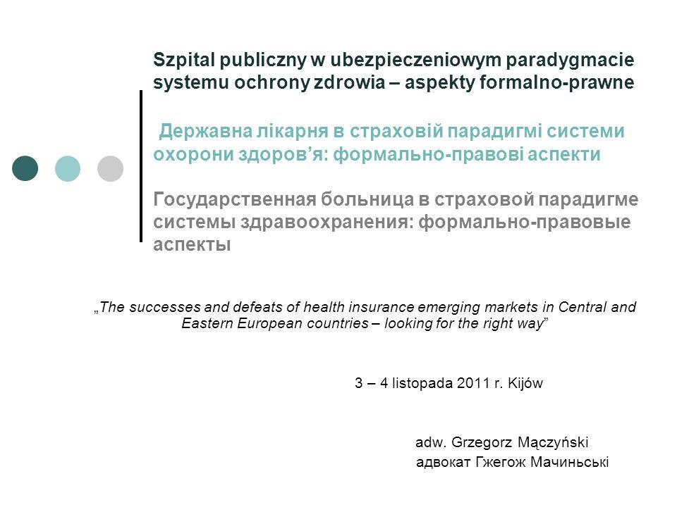 Szpital publiczny w ubezpieczeniowym paradygmacie systemu ochrony zdrowia – aspekty formalno-prawne Державна лікарня в страховій парадигмі системи охо