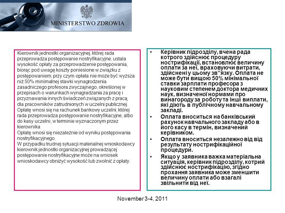 November 3-4, 2011 Kierownik jednostki organizacyjnej, której rada przeprowadza postępowanie nostryfikacyjne, ustala wysokość opłaty za przeprowadzeni