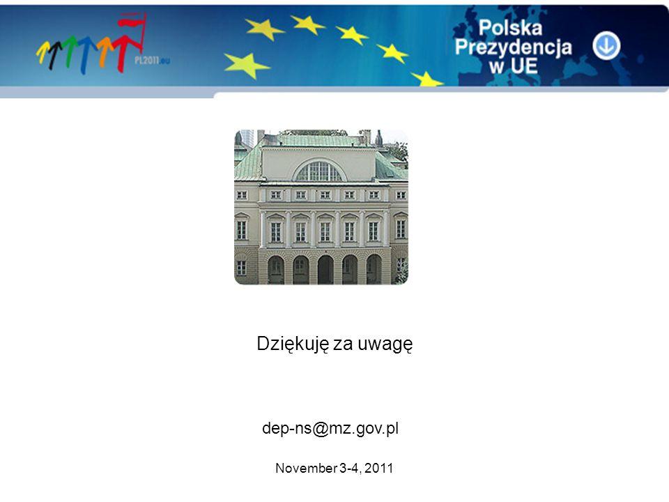 November 3-4, 2011 Dziękuję za uwagę dep-ns@mz.gov.pl