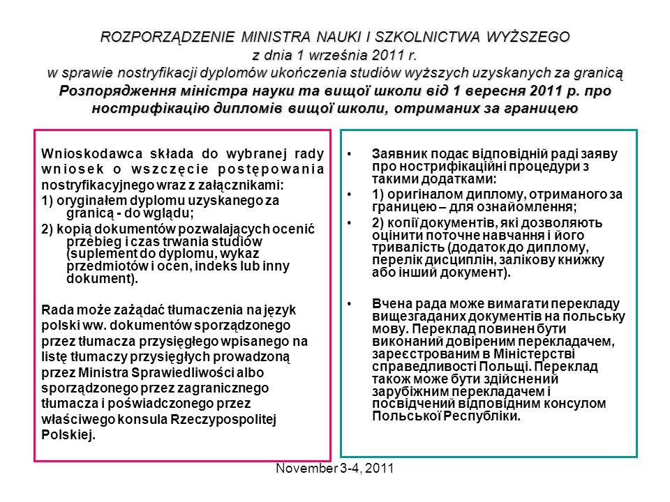 November 3-4, 2011 ROZPORZĄDZENIE MINISTRA NAUKI I SZKOLNICTWA WYŻSZEGO z dnia 1 września 2011 r. w sprawie nostryfikacji dyplomów ukończenia studiów