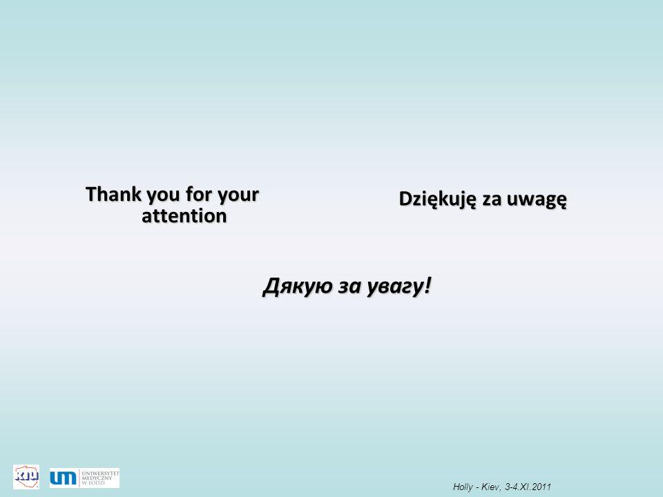 Дякую за увагу! Thank you for your attention Dziękuję za uwagę Holly - Kiev, 3-4.XI.2011