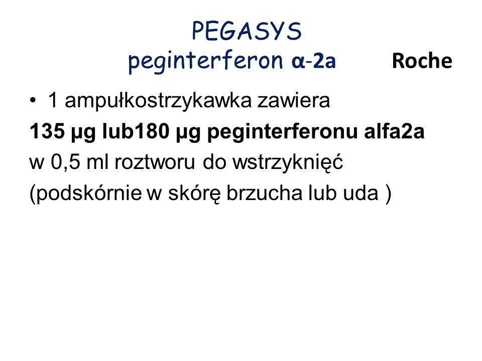 PEGASYS peginterferon α-2a Roche 1 ampułkostrzykawka zawiera 135 µg lub180 µg peginterferonu alfa2a w 0,5 ml roztworu do wstrzyknięć (podskórnie w skó