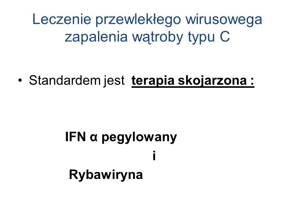Leczenie przewlekłego wirusowega zapalenia wątroby typu C Standardem jest terapia skojarzona : IFN α pegylowany i Rybawiryna