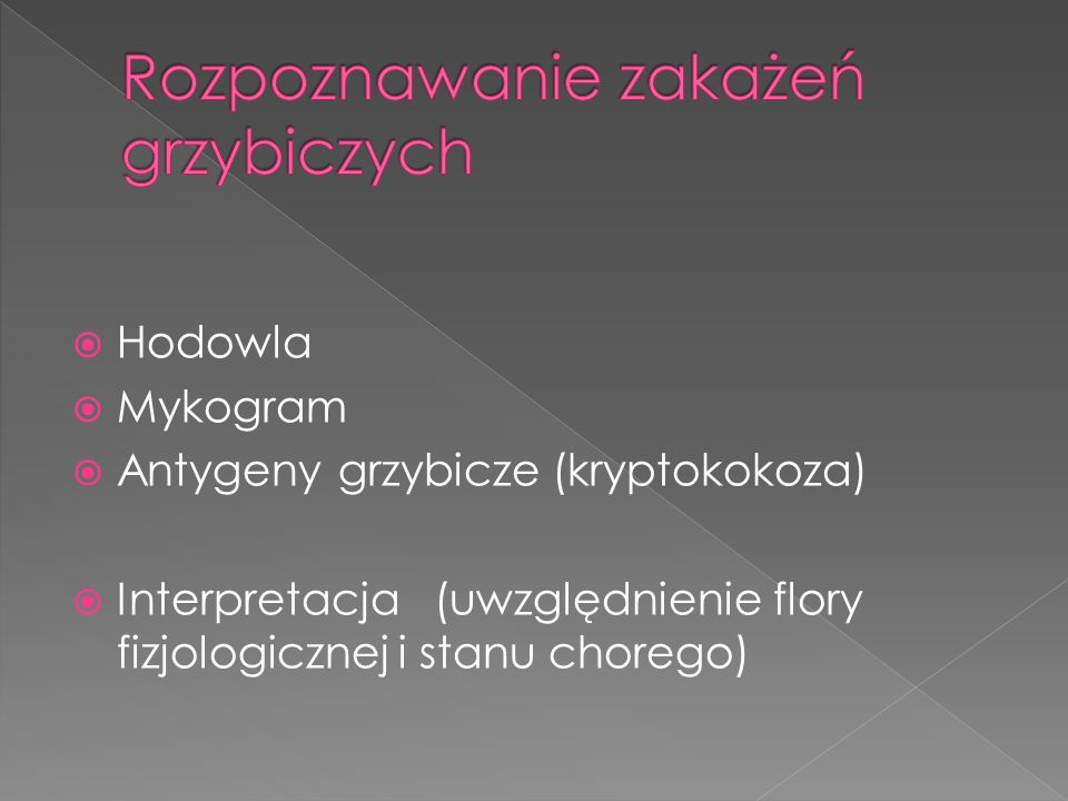 Hodowla Mykogram Antygeny grzybicze (kryptokokoza) Interpretacja (uwzględnienie flory fizjologicznej i stanu chorego)