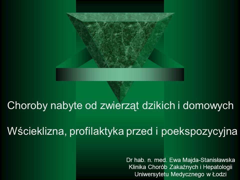 Dr hab. n. med. Ewa Majda-Stanisławska Klinika Chorób Zakaźnych i Hepatologii Uniwersytetu Medycznego w Łodzi Choroby nabyte od zwierząt dzikich i dom