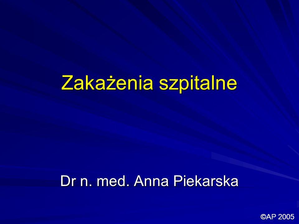 Zakażenia szpitalne Dr n. med. Anna Piekarska ©AP 2005