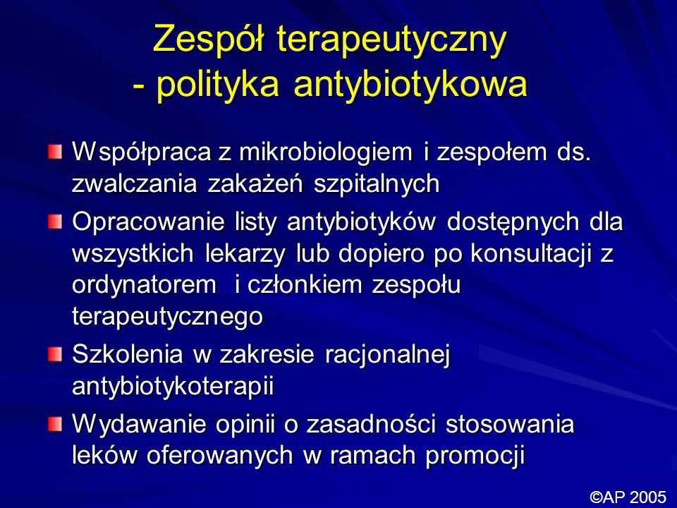 Zespół terapeutyczny - polityka antybiotykowa Współpraca z mikrobiologiem i zespołem ds. zwalczania zakażeń szpitalnych Opracowanie listy antybiotyków