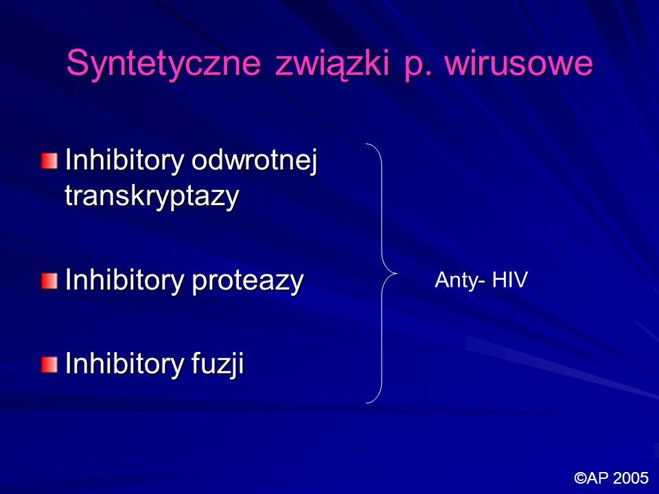 Syntetyczne związki p. wirusowe Inhibitory odwrotnej transkryptazy Inhibitory proteazy Inhibitory fuzji Anty- HIV ©AP 2005