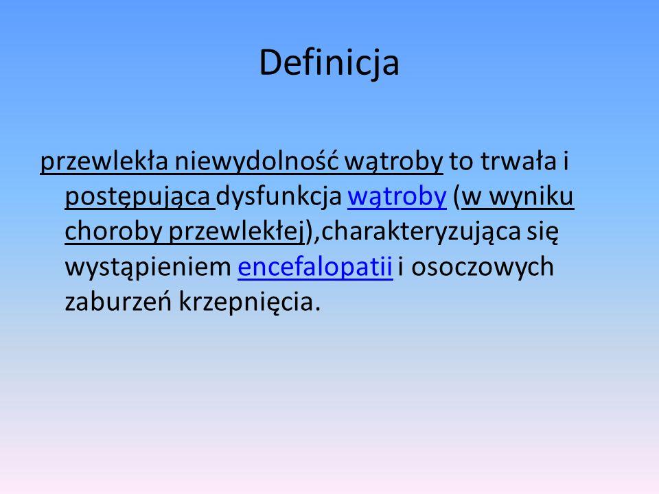 Definicja przewlekła niewydolność wątroby to trwała i postępująca dysfunkcja wątroby (w wyniku choroby przewlekłej),charakteryzująca się wystąpieniem