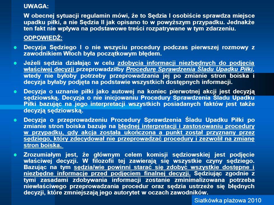 UWAGA: W obecnej sytuacji regulamin mówi, że to Sędzia I osobiście sprawdza miejsce upadku piłki, a nie Sędzia II jak opisano to w powyższym przypadku