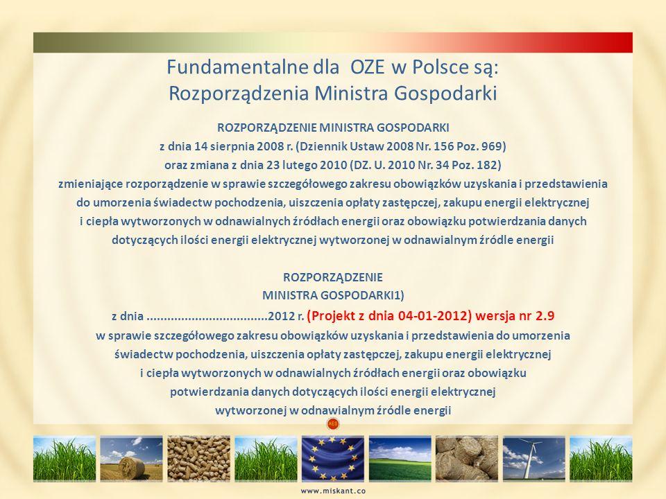Fundamentalne dla OZE w Polsce są: Rozporządzenia Ministra Gospodarki ROZPORZĄDZENIE MINISTRA GOSPODARKI z dnia 14 sierpnia 2008 r. (Dziennik Ustaw 20