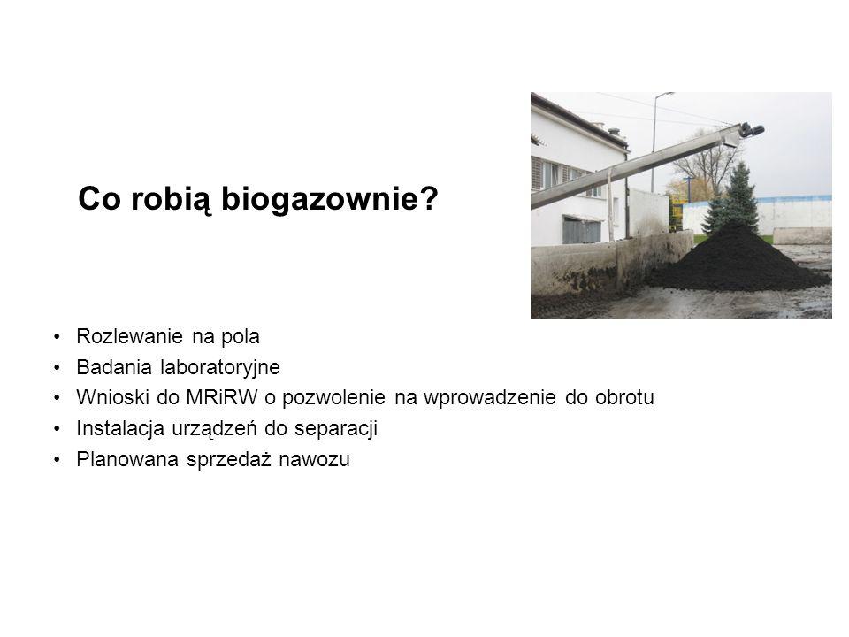 Co robią biogazownie? Rozlewanie na pola Badania laboratoryjne Wnioski do MRiRW o pozwolenie na wprowadzenie do obrotu Instalacja urządzeń do separacj