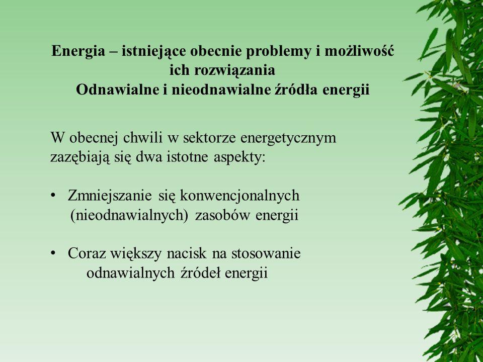 Energia – istniejące obecnie problemy i możliwość ich rozwiązania Odnawialne i nieodnawialne źródła energii W obecnej chwili w sektorze energetycznym