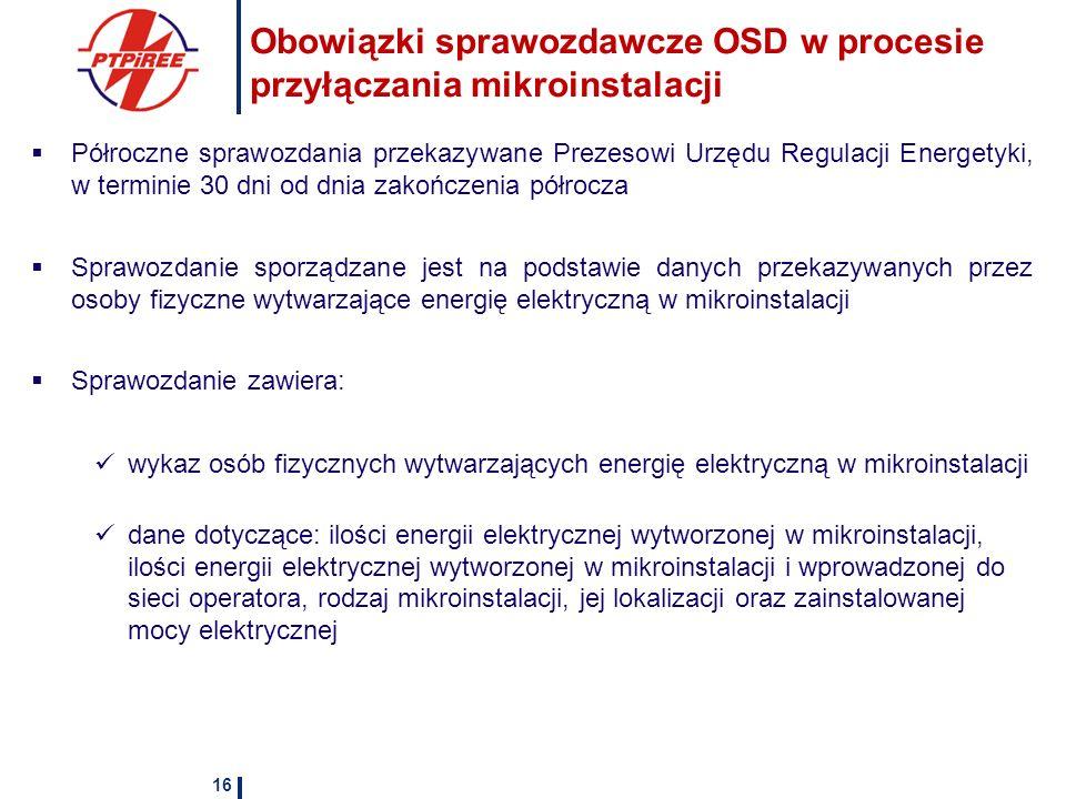 Obowiązki sprawozdawcze OSD w procesie przyłączania mikroinstalacji Półroczne sprawozdania przekazywane Prezesowi Urzędu Regulacji Energetyki, w termi