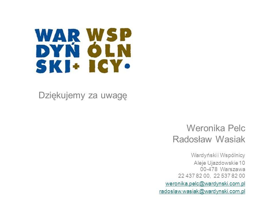 Dziękujemy za uwagę Weronika Pelc Radosław Wasiak Wardyński i Wspólnicy Aleje Ujazdowskie 10 00-478 Warszawa 22 437 82 00, 22 537 82 00 weronika.pelc@
