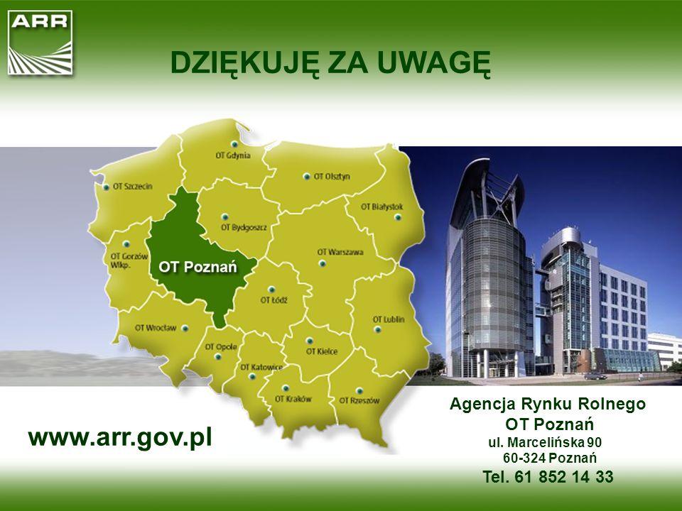 DZIĘKUJĘ ZA UWAGĘ Agencja Rynku Rolnego OT Poznań ul. Marcelińska 90 60-324 Poznań Tel. 61 852 14 33 www.arr.gov.pl