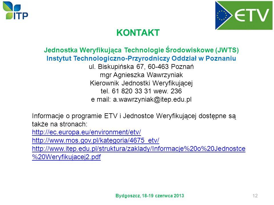 KONTAKT Jednostka Weryfikująca Technologie Środowiskowe (JWTS) Instytut Technologiczno-Przyrodniczy Oddział w Poznaniu ul. Biskupińska 67, 60-463 Pozn