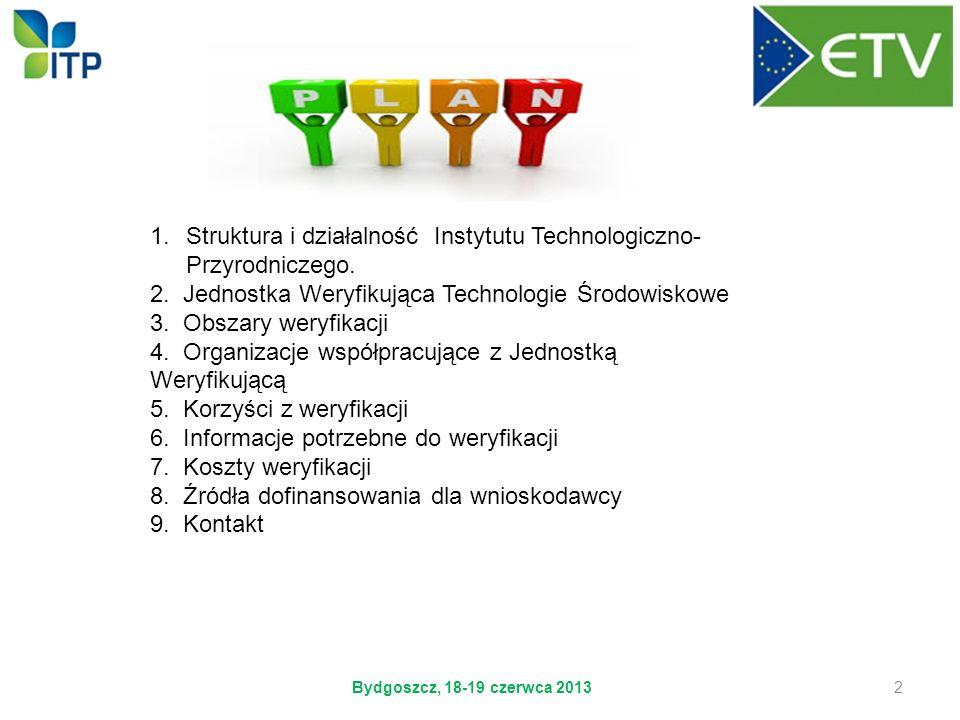 1.Struktura i działalność Instytutu Technologiczno- Przyrodniczego. 2. Jednostka Weryfikująca Technologie Środowiskowe 3. Obszary weryfikacji 4. Organ