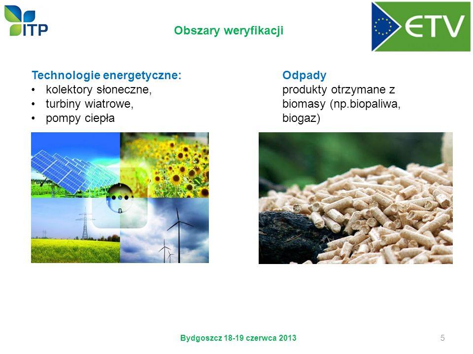 Obszary weryfikacji Technologie energetyczne: kolektory słoneczne, turbiny wiatrowe, pompy ciepła Odpady produkty otrzymane z biomasy (np.biopaliwa, b