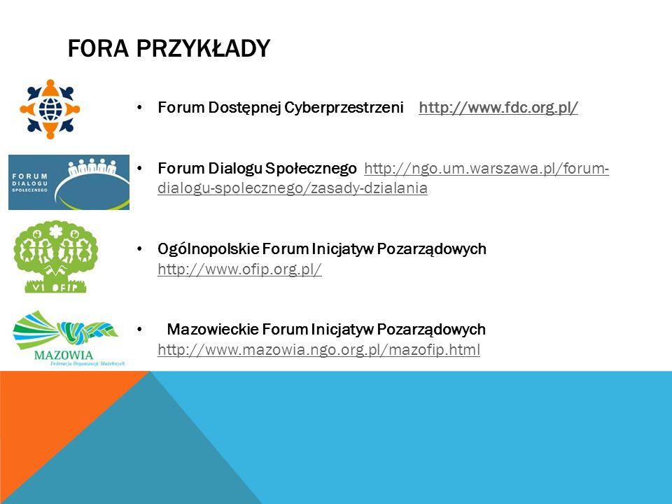 FORA PRZYKŁADY Forum Dostępnej Cyberprzestrzeni http://www.fdc.org.pl/http://www.fdc.org.pl/ Forum Dialogu Społecznego http://ngo.um.warszawa.pl/forum