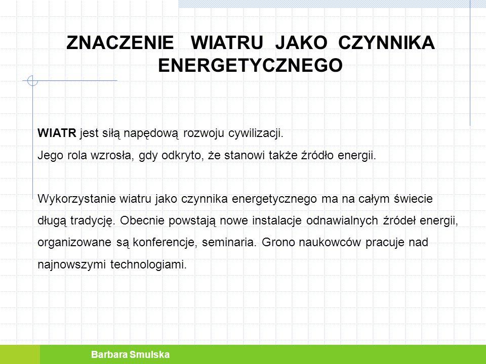 Barbara Smulska ZNACZENIE WIATRU JAKO CZYNNIKA ENERGETYCZNEGO Udział energii elektrycznej wytworzonej z odnawialnych źródeł energii w zużyciu energii elektrycznej brutto w krajach UE-27 w latach 2004 – 2010 wzrósł z 13,7% do 19,9%.