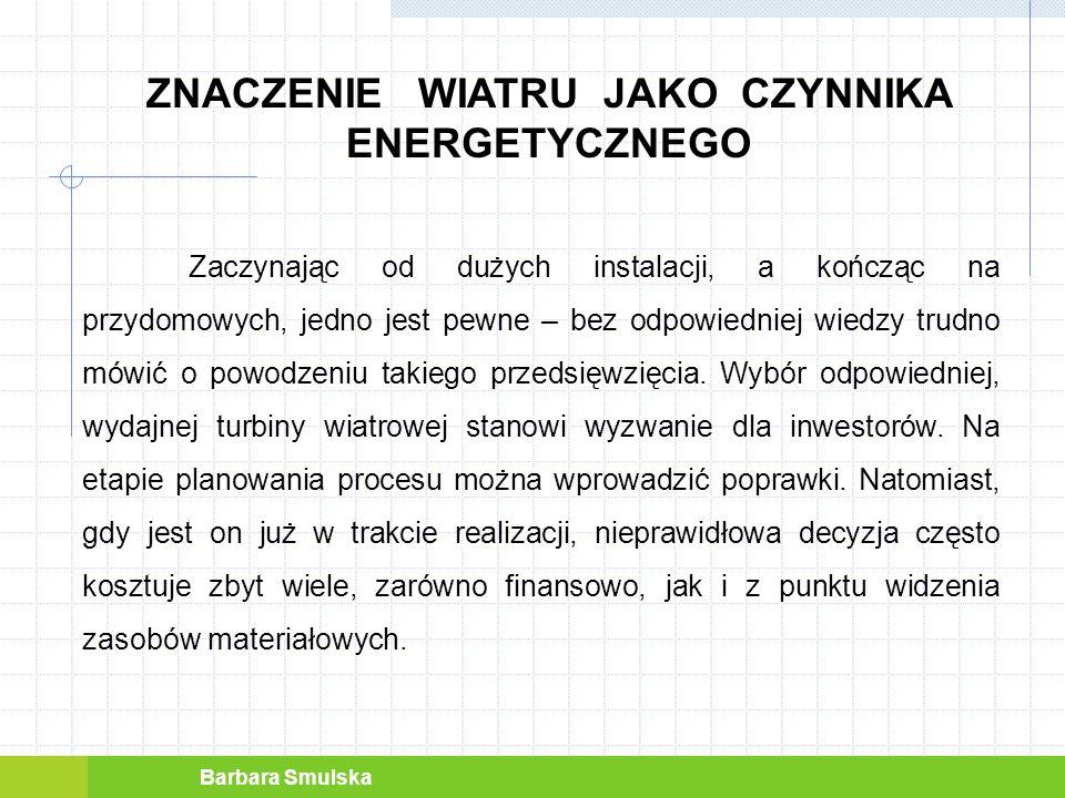 Barbara Smulska ZNACZENIE WIATRU JAKO CZYNNIKA ENERGETYCZNEGO Warte szerszego opisania wydają się małe i mikro elektrownie wiatrowe.