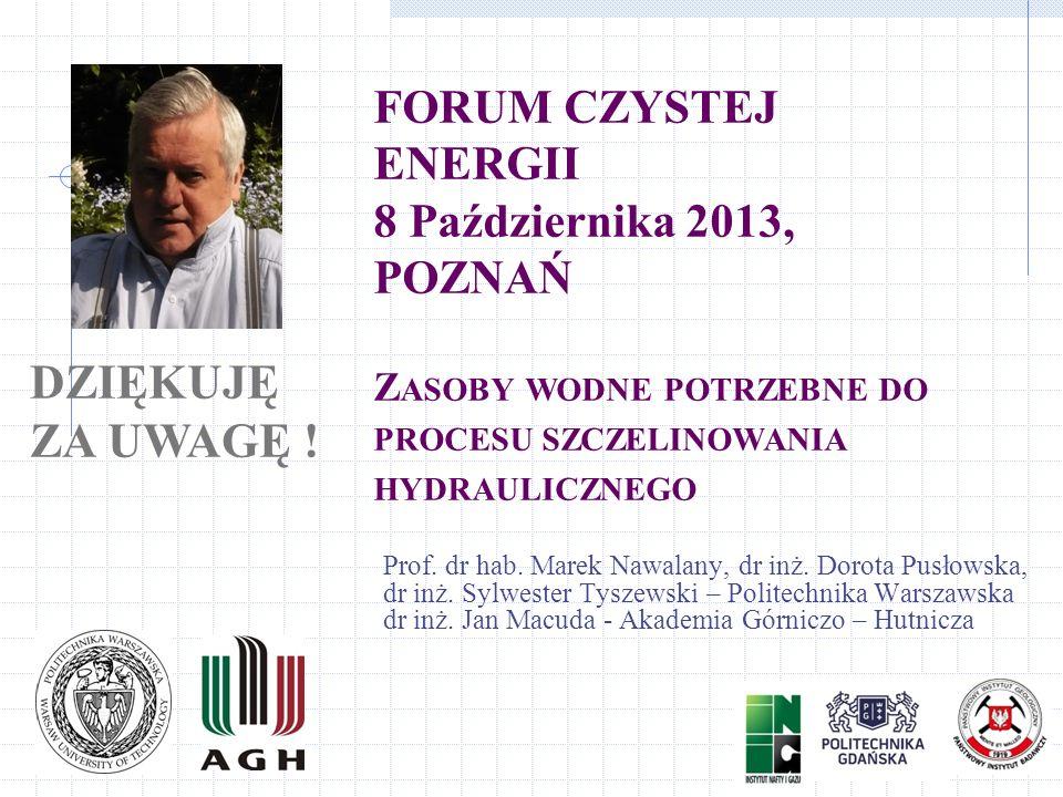 FORUM CZYSTEJ ENERGII 8 Października 2013, POZNAŃ Z ASOBY WODNE POTRZEBNE DO PROCESU SZCZELINOWANIA HYDRAULICZNEGO Prof. dr hab. Marek Nawalany, dr in