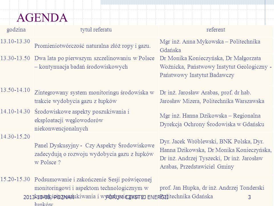 AGENDA godzinatytuł referatureferent 13.10-13.30 Promieniotwórczość naturalna złóż ropy i gazu. Mgr inż. Anna Mykowska – Politechnika Gdańska 13.30-13