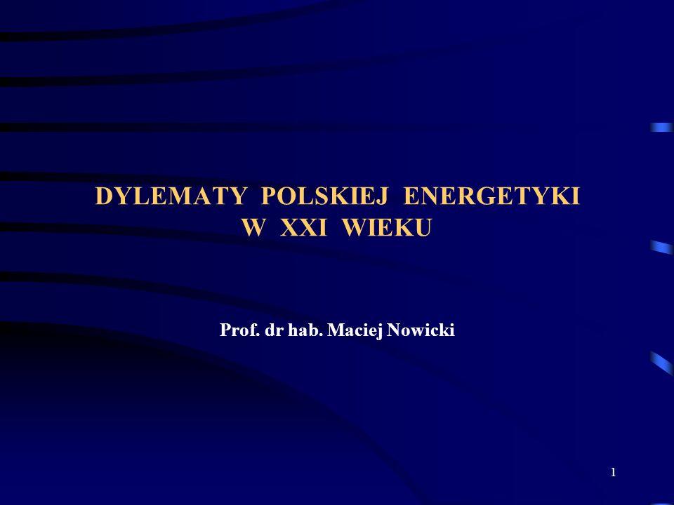 1 DYLEMATY POLSKIEJ ENERGETYKI W XXI WIEKU Prof. dr hab. Maciej Nowicki