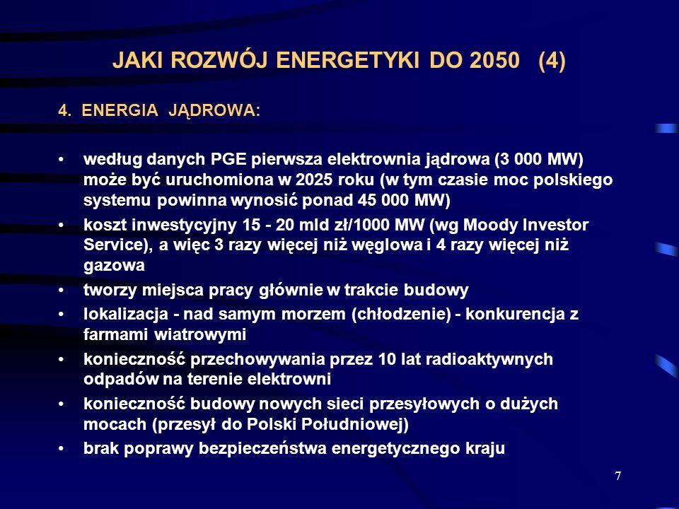 7 JAKI ROZWÓJ ENERGETYKI DO 2050 (4) 4. ENERGIA JĄDROWA: według danych PGE pierwsza elektrownia jądrowa (3 000 MW) może być uruchomiona w 2025 roku (w