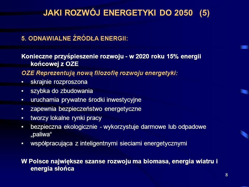 8 JAKI ROZWÓJ ENERGETYKI DO 2050 (5) 5. ODNAWIALNE ŹRÓDŁA ENERGII: Konieczne przyśpieszenie rozwoju - w 2020 roku 15% energii końcowej z OZE OZE Repre