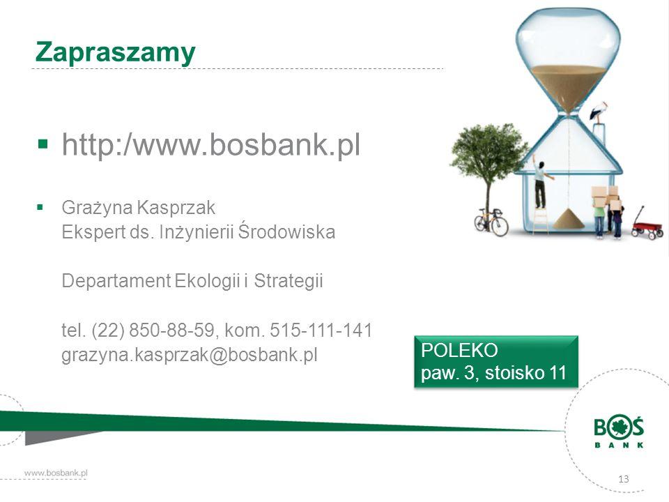 13 Zapraszamy http:/www.bosbank.pl Grażyna Kasprzak Ekspert ds. Inżynierii Środowiska Departament Ekologii i Strategii tel. (22) 850-88-59, kom. 515-1