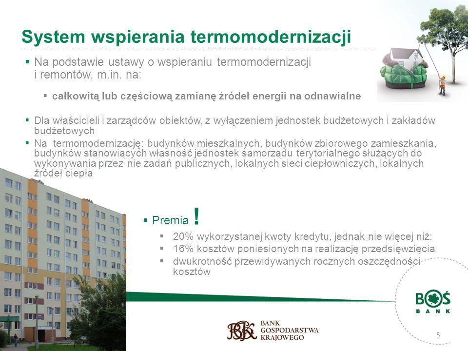 5 System wspierania termomodernizacji Na podstawie ustawy o wspieraniu termomodernizacji i remontów, m.in. na: całkowitą lub częściową zamianę źródeł
